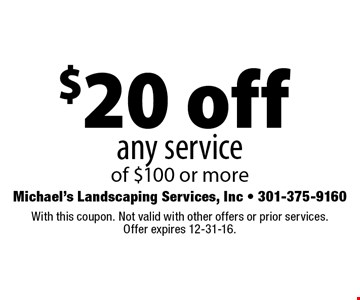 $20 off any service of $100 or more. With this coupon. Not valid with other offers or prior services. Offer expires 12-31-16.