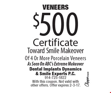 VENEERS $500 Certificate Toward Smile Makeover Of 4 Or More Porcelain Veneers. As Seen On ABC's Extreme Makeover. With this coupon. Not valid with other offers. Offer expires 2-3-17.