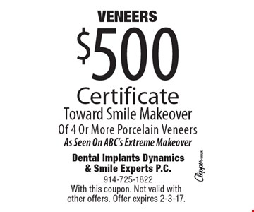 VENEERS $500 Certificate Toward Smile MakeoverOf 4 Or More Porcelain VeneersAs Seen On ABC's Extreme Makeover. With this coupon. Not valid with other offers. Offer expires 2-3-17.