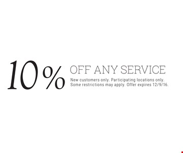 10% OFF any service. New customers only. Participating locations only.  Some restrictions may apply. Offer expires 12/9/16.