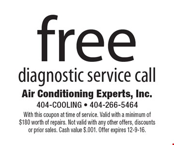 free diagnostic service call. With this coupon at time of service. Valid with a minimum of $180 worth of repairs. Not valid with any other offers, discounts or prior sales. Cash value $.001. Offer expires 12-9-16.