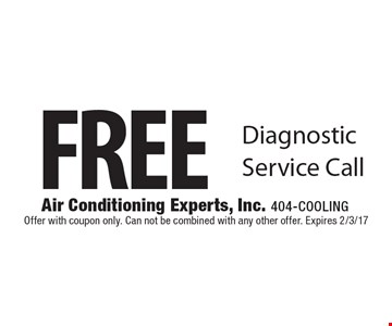 FREE Diagnostic Service Call. Offer with coupon only. Can not be combined with any other offer. Expires 2/3/17
