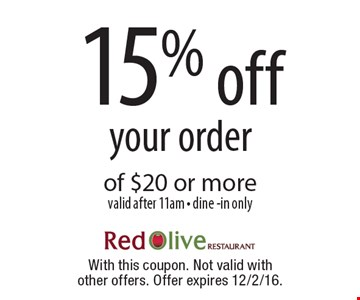 15% off your order of $20 or morevalid after 11am - dine -in only. With this coupon. Not valid with other offers. Offer expires 12/2/16.