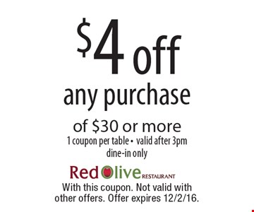 $4 off any purchase of $30 or more1 coupon per table -valid after 3pmdine-in only. With this coupon. Not valid with other offers. Offer expires 12/2/16.