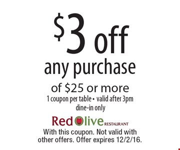 $3 off any purchase of $25 or more1 coupon per table -valid after 3pm dine-in only. With this coupon. Not valid with other offers. Offer expires 12/2/16.