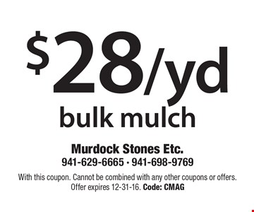 $28/yd bulk mulch. With this coupon. Cannot be combined with any other coupons or offers. Offer expires 12-31-16. Code: CMAG