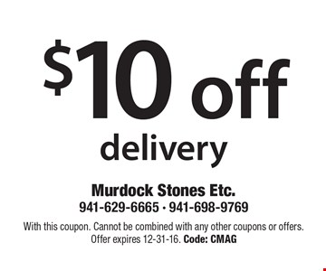 $10 off delivery. With this coupon. Cannot be combined with any other coupons or offers. Offer expires 12-31-16. Code: CMAG