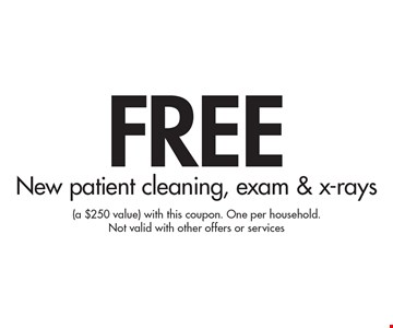 Free New patient cleaning, exam & x-rays. (a $250 value) with this coupon. One per household. Not valid with other offers or services