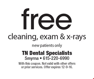 free cleaning, exam & x-rays new patients only. With this coupon. Not valid with other offers or prior services. Offer expires 12-9-16.