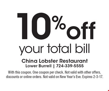 10% off your total bill. With this coupon. One coupon per check. Not valid with other offers,discounts or online orders. Not valid on New Year's Eve. Expires 2-3-17.