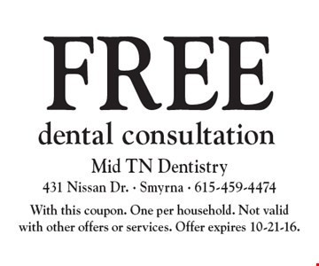 Free dental consultation. With this coupon. One per household. Not valid with other offers or services. Offer expires 10-21-16.