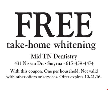 Free take-home whitening. With this coupon. One per household. Not valid with other offers or services. Offer expires 10-21-16.