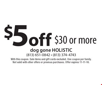 $5 off purchase of $30 or more. With this coupon. Sale items and gift cards excluded. One coupon per family. Not valid with other offers or previous purchases. Offer expires 11-11-16.