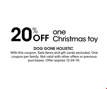 20% Off One Christmas toy. With this coupon. Sale items and gift cards excluded. One coupon per family. Not valid with other offers or previous purchases. Offer expires 12-24-17.