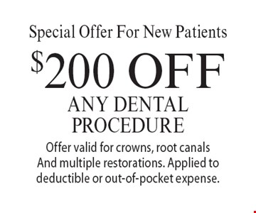 Special Offer For New Patients $200 Off Any Dental Procedure. Offer valid for crowns, root canals And multiple restorations. Applied to deductible or out-of-pocket expense.