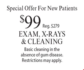 Special Offer For New Patients $99 Exam, X-Rays & Cleaning, Reg. $279. Basic cleaning in the absence of gum disease. Restrictions may apply.