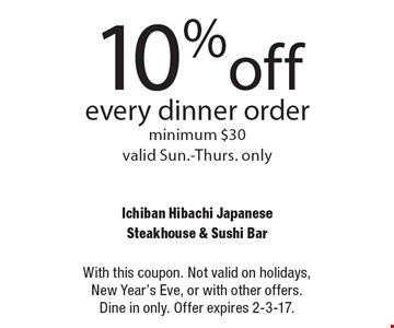 10%off every dinner order minimum $30. Valid Sun.-Thurs. only. With this coupon. Not valid on holidays, New Year's Eve, or with other offers. Dine in only. Offer expires 2-3-17.
