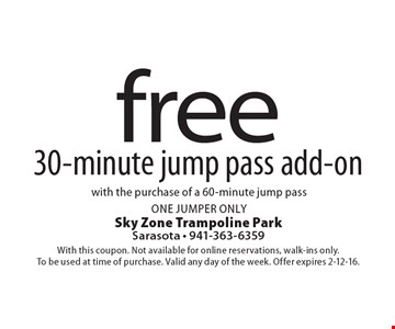 Free 30-minute jump pass add-on with the purchase of a 60-minute jump pass. One jumper only. With this coupon. Not available for online reservations, walk-ins only. To be used at time of purchase. Valid any day of the week. Offer expires 2-12-16.