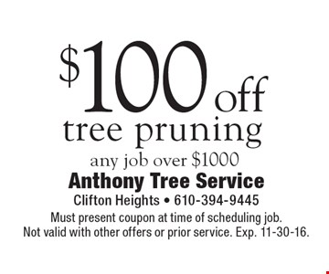 $100 off tree pruning any job over $1000. Must present coupon at time of scheduling job.Not valid with other offers or prior service. Exp. 11-30-16.