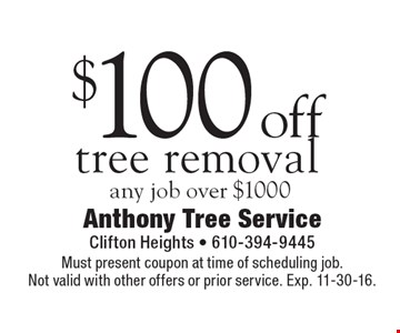 $100 off tree removal any job over $1000. Must present coupon at time of scheduling job.Not valid with other offers or prior service. Exp. 11-30-16.