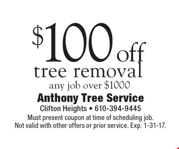 $100 off tree removal any job over $1000. Must present coupon at time of scheduling job.Not valid with other offers or prior service. Exp. 1-31-17.