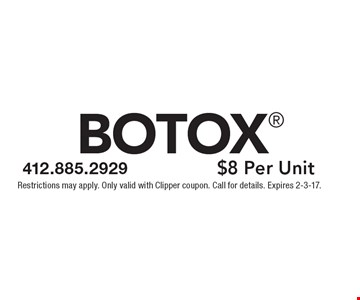 BOTOX $8 Per Unit. Restrictions may apply. Only valid with Clipper coupon. Call for details. Expires 2-3-17.