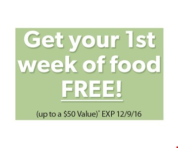 Get your 1st week of food FREE! Up to a $50 Value. Exp. 12/9/16.