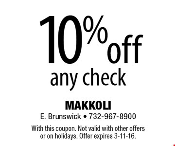 10% off any check. With this coupon. Not valid with other offers or on holidays. Offer expires 3-11-16.