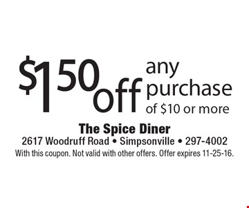 $1.50 off any purchase of $10 or more. With this coupon. Not valid with other offers. Offer expires 11-25-16.