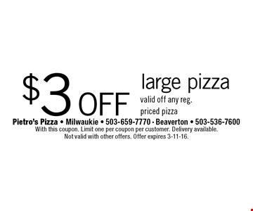 $3 off large pizza valid off any reg. priced pizza. With this coupon. Limit one per coupon per customer. Delivery available. Not valid with other offers. Offer expires 3-11-16.
