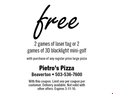 Free 2 games of laser tag or 2 games of 3D blacklight mini-golf with purchase of any regular price large pizza. With this coupon. Limit one per coupon per customer. Delivery available. Not valid with other offers. Expires 3-11-16.