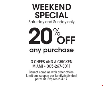 Weekend Special 20% off any purchase Saturday and Sunday only. Cannot combine with other offers. Limit one coupon per family/individual per visit. Expires 2-3-17.