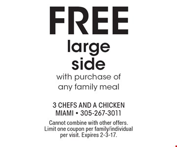Free large side with purchase of any family meal. Cannot combine with other offers. Limit one coupon per family/individual per visit. Expires 2-3-17.
