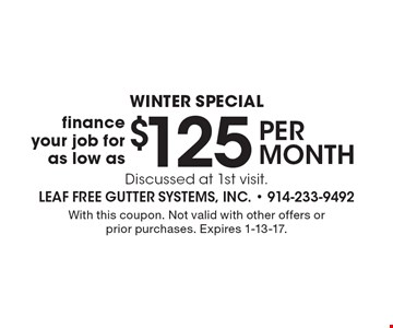 WINTER special finance your job for as low as $125 per month Discussed at 1st visit.. With this coupon. Not valid with other offers or prior purchases. Expires 1-13-17.