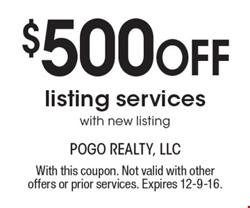 $500 Off listing services with new listing. With this coupon. Not valid with other offers or prior services. Expires 12-9-16.