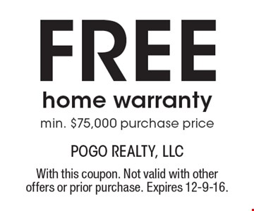 Free home warranty min. $75,000 purchase price. With this coupon. Not valid with other offers or prior purchase. Expires 12-9-16.