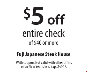 $5 off entire check of $40 or more. With coupon. Not valid with other offers or on New Year's Eve. Exp. 2-3-17.