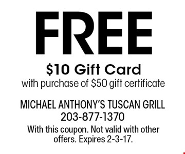 Free $10 Gift Card with purchase of $50 gift certificate. With this coupon. Not valid with other offers. Expires 2-3-17.