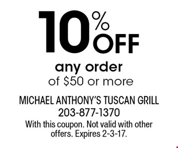 10% Off any order of $50 or more. With this coupon. Not valid with other offers. Expires 2-3-17.