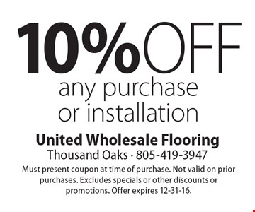 10% off any purchase or installation. Must present coupon at time of purchase. Not valid on prior purchases. Excludes specials or other discounts or promotions. Offer expires 12-31-16.