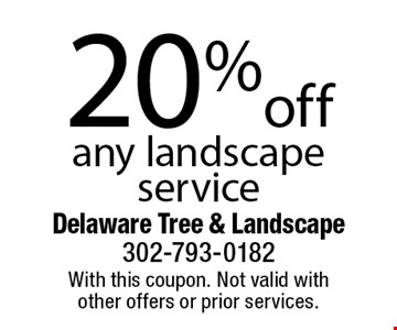 20% off any landscape service. With this coupon. Not valid with other offers or prior services.