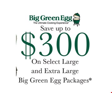 $300 Off Select Large and Extra large Big Green Egg Packages
