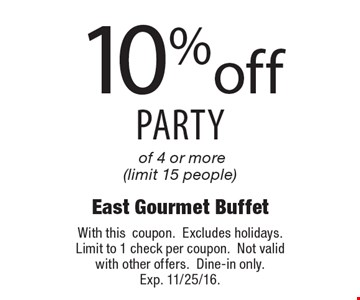 10% off party of 4 or more (limit 15 people). With this coupon. Excludes holidays. Limit to 1 check per coupon. Not valid with other offers.Dine-in only. Exp. 11/25/16.
