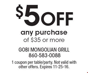 $5 Off any purchase of $35 or more. 1 coupon per table/party. Not valid with other offers. Expires 11-25-16.