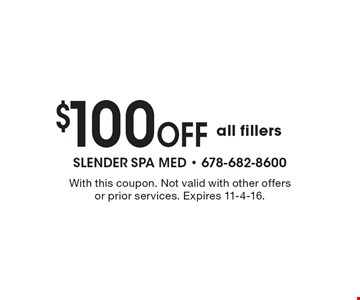 $100 off all fillers. With this coupon. Not valid with other offers or prior services. Expires 11-4-16.