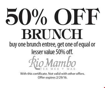 50% OFF BRUNCH buy one brunch entree, get one of equal or lesser value 50% off.. With this certificate. Not valid with other offers.Offer expires 2/29/16.