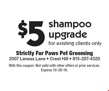 $5 shampoo upgrade for existing clients only. With this coupon. Not valid with other offers or prior services. Expires 10-28-16.