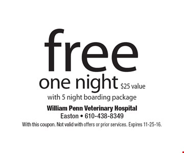 Free one night, $25 value, with 5 night boarding package. With this coupon. Not valid with offers or prior services. Expires 11-25-16.