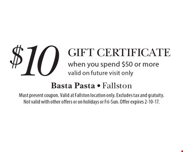 $10 Gift Certificate when you spend $50 or more. Valid on future visit only. Must present coupon. Valid at Fallston location only. Excludes tax and gratuity.Not valid with other offers or on holidays or Fri-Sun. Offer expires 2-10-17.