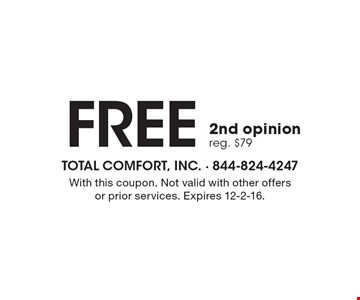 FREE 2nd opinion reg. $79. With this coupon. Not valid with other offers or prior services. Expires 12-2-16.